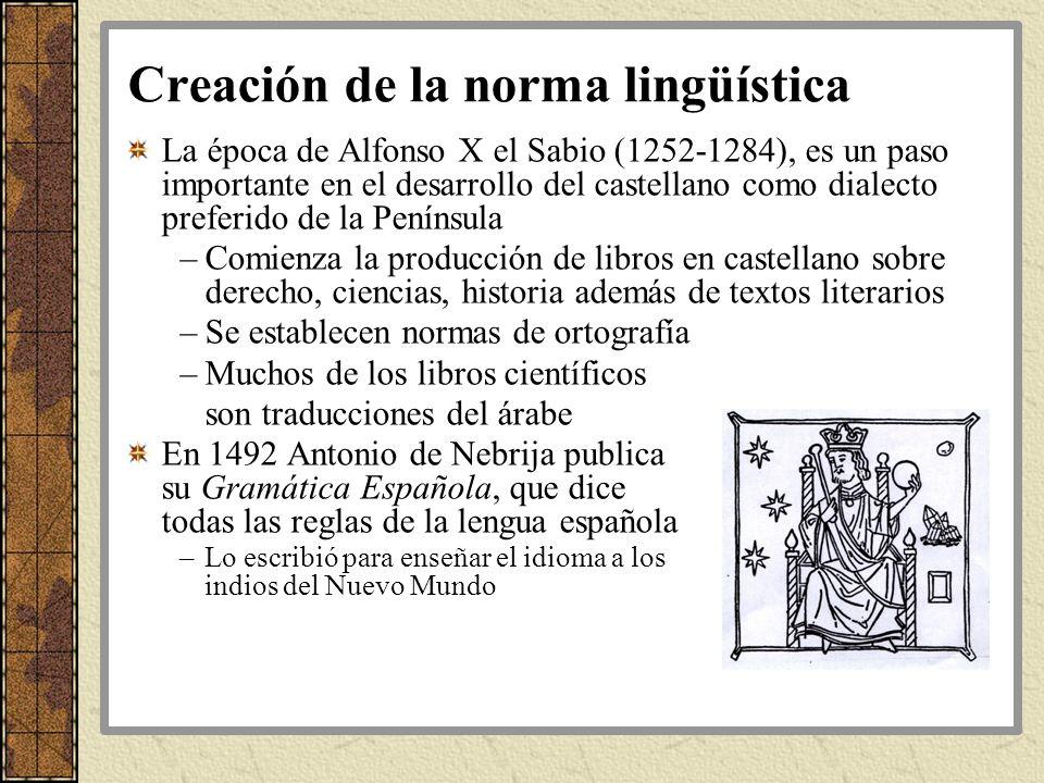 Creación de la norma lingüística La época de Alfonso X el Sabio (1252-1284), es un paso importante en el desarrollo del castellano como dialecto prefe