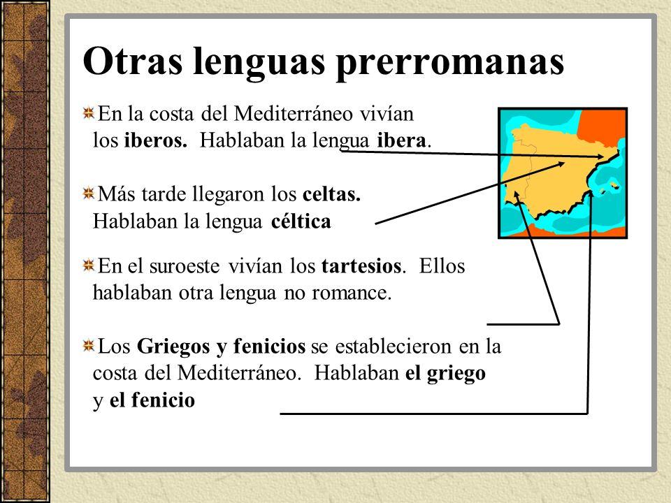 Otras lenguas prerromanas En la costa del Mediterráneo vivían los iberos. Hablaban la lengua ibera. Más tarde llegaron los celtas. Hablaban la lengua