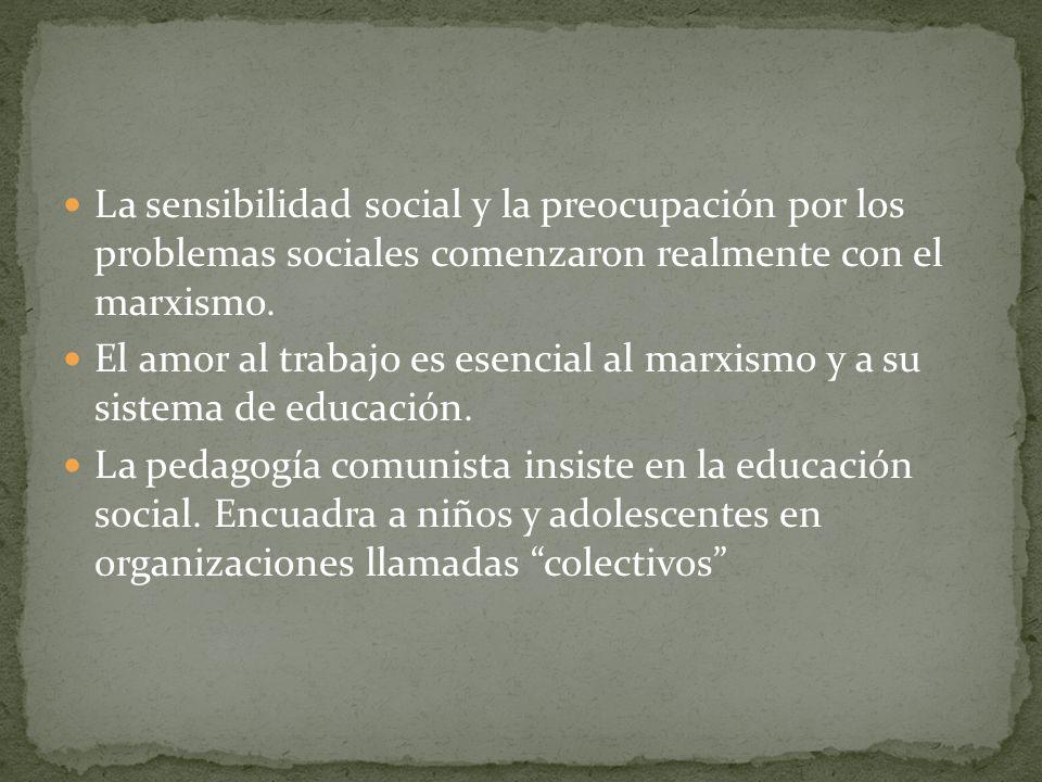 La sensibilidad social y la preocupación por los problemas sociales comenzaron realmente con el marxismo. El amor al trabajo es esencial al marxismo y