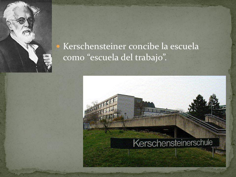 Kerschensteiner concibe la escuela como escuela del trabajo.
