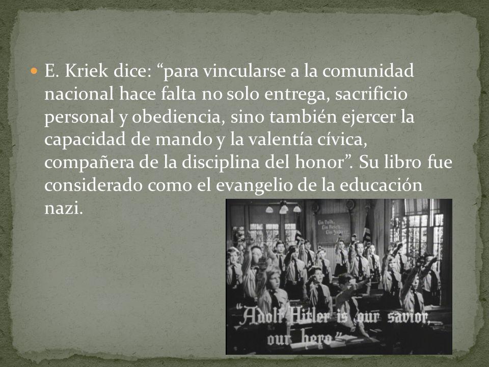 E. Kriek dice: para vincularse a la comunidad nacional hace falta no solo entrega, sacrificio personal y obediencia, sino también ejercer la capacidad