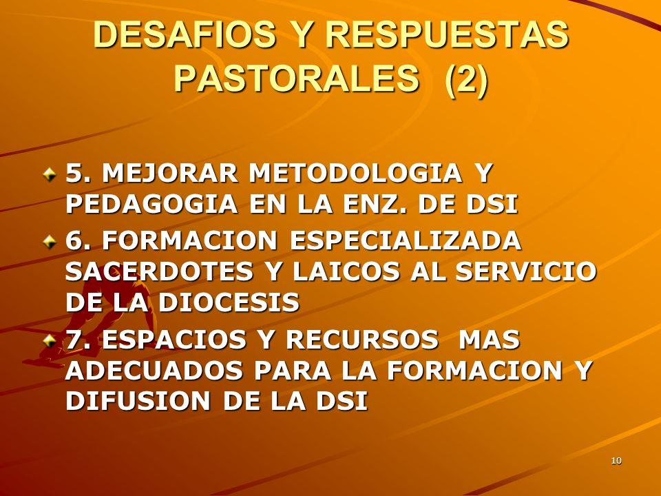 9 DESAFIOS Y RESPUESTAS PASTORALES (1) 1. ACRECENTAR LA DIFUSION DE LA DSI (web, folletos,voces.) 2.AUMENTAR LA PARTICIPACION EN DIPLOMADOS Y TALLERES