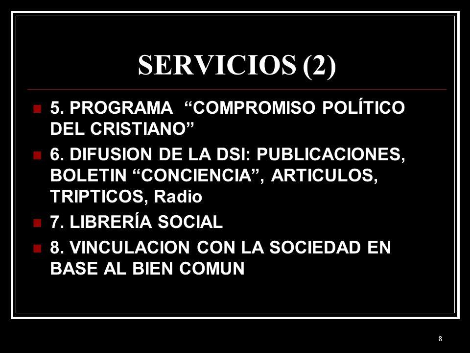 7 SERVICIOS (1) 1. FORMACION DE AGENTES DE PASTORAL Y LIDERES LAICOS 2. DIPLOMADO DE PASTORAL SOCIAL Y DOCTRINA SOCIAL DE LA IGLESIA 3. CURSOS, SEMINA