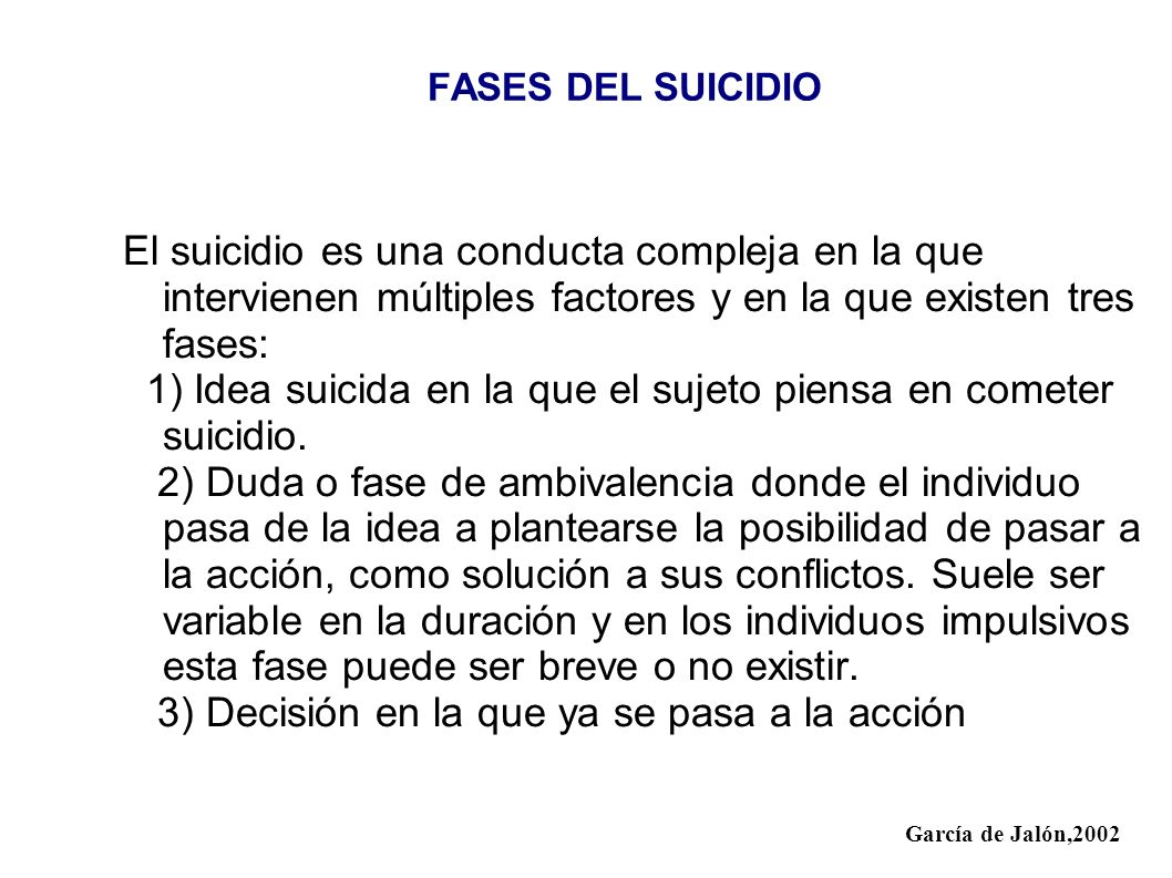 Tratamiento Cuando el sujeto tiene ideas suicidas, asi sean de baja letalidad, debe acudir a recibir atencion por parte de psicologia o psiquiatria.