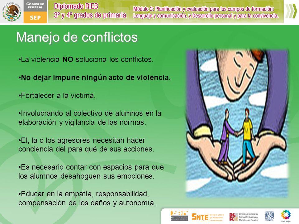 Manejo de conflictos La violencia NO soluciona los conflictos. No dejar impune ningún acto de violencia. Fortalecer a la victima. Involucrando al cole