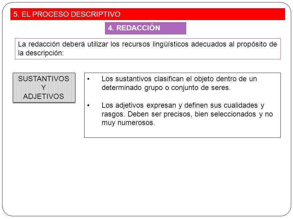 La redacción deberá utilizar los recursos lingüísticos adecuados al propósito de la descripción: Los sustantivos clasifican el objeto dentro de un det