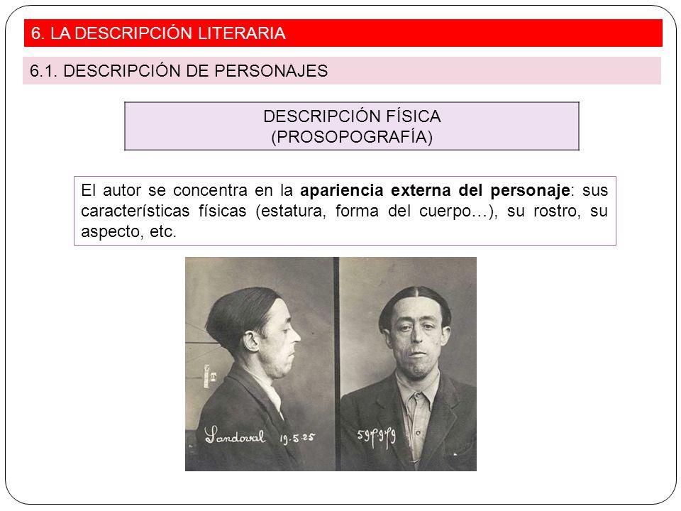 DESCRIPCIÓN FÍSICA (PROSOPOGRAFÍA) El autor se concentra en la apariencia externa del personaje: sus características físicas (estatura, forma del cuer
