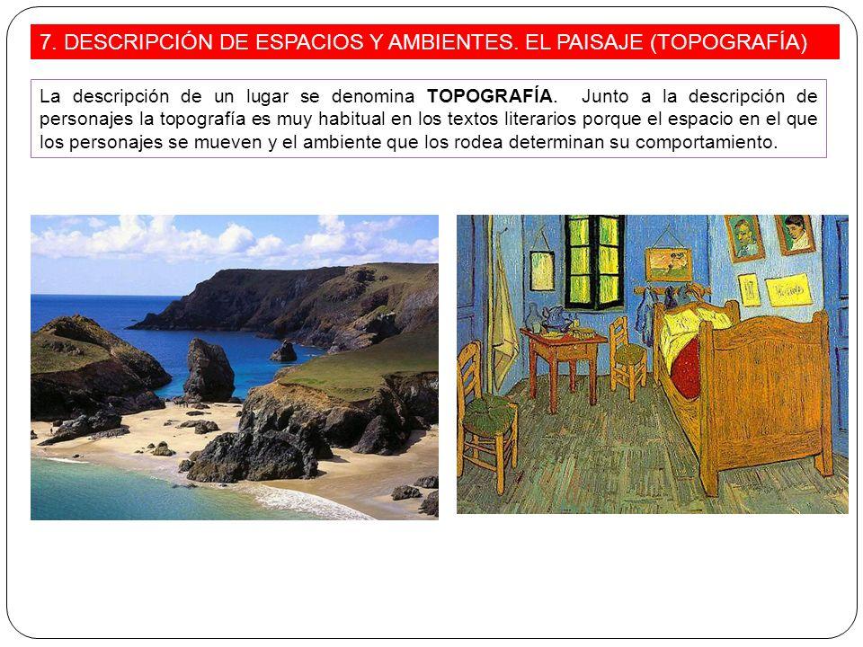 La descripción de un lugar se denomina TOPOGRAFÍA. Junto a la descripción de personajes la topografía es muy habitual en los textos literarios porque
