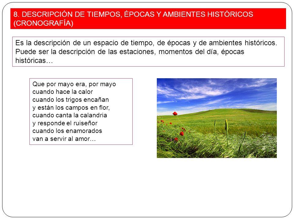 8. DESCRIPCIÓN DE TIEMPOS, ÉPOCAS Y AMBIENTES HISTÓRICOS (CRONOGRAFÍA) Es la descripción de un espacio de tiempo, de épocas y de ambientes históricos.
