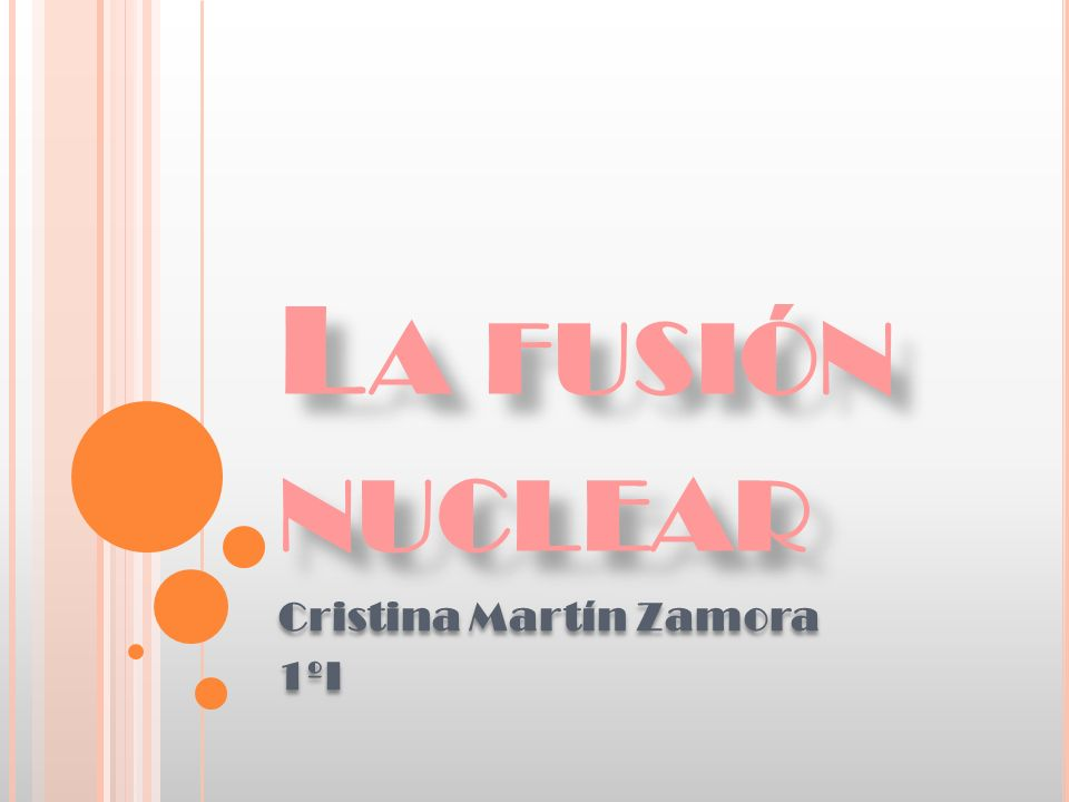L A FUSIÓN NUCLEAR Cristina Martín Zamora 1ºI Cristina Martín Zamora 1ºI