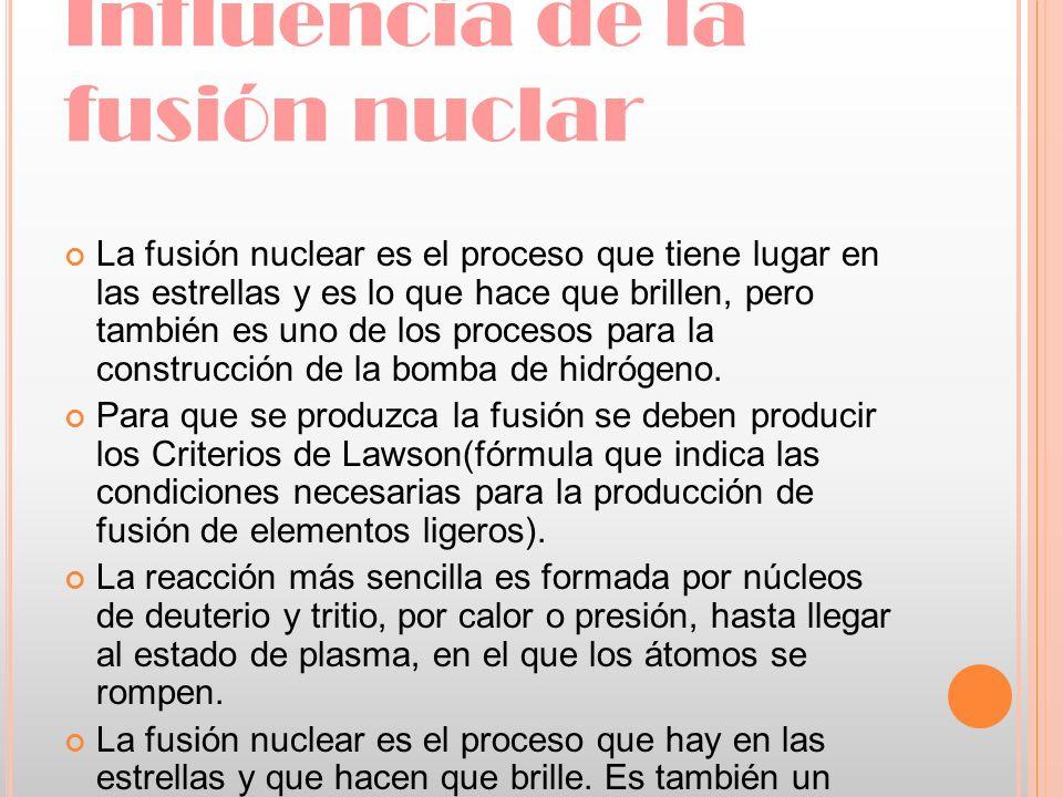 Influencia de la fusión nuclar La fusión nuclear es el proceso que tiene lugar en las estrellas y es lo que hace que brillen, pero también es uno de l