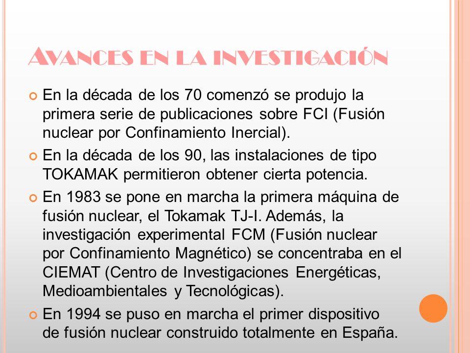 A VANCES EN LA INVESTIGACIÓN En la década de los 70 comenzó se produjo la primera serie de publicaciones sobre FCI (Fusión nuclear por Confinamiento I