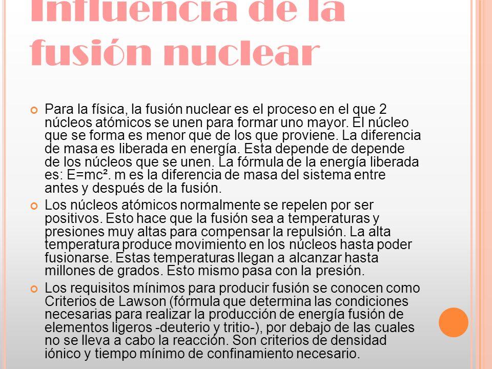 Influencia de la fusión nuclear Para la física, la fusión nuclear es el proceso en el que 2 núcleos atómicos se unen para formar uno mayor. El núcleo