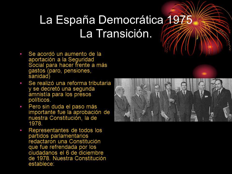 La España Democrática 1975 La Transición. Se acordó un aumento de la aportación a la Seguridad Social para hacer frente a más gastos (paro, pensiones,
