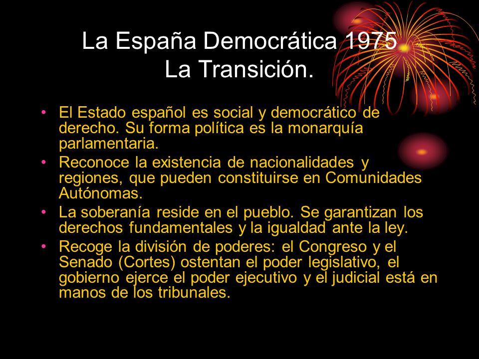 La España Democrática 1975 La Transición. El Estado español es social y democrático de derecho. Su forma política es la monarquía parlamentaria. Recon