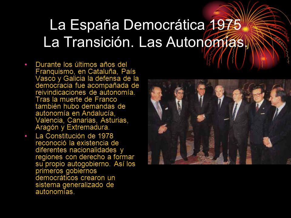 La España Democrática 1975 La Transición. Las Autonomías. Durante los últimos años del Franquismo, en Cataluña, País Vasco y Galicia la defensa de la