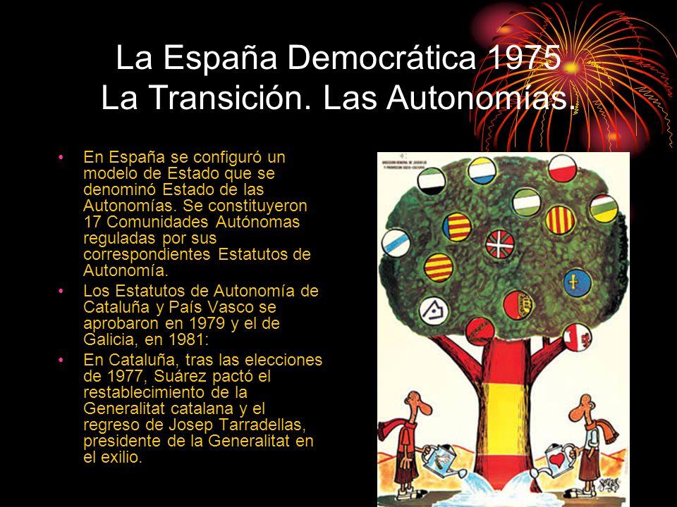 La España Democrática 1975 La Transición. Las Autonomías. En España se configuró un modelo de Estado que se denominó Estado de las Autonomías. Se cons