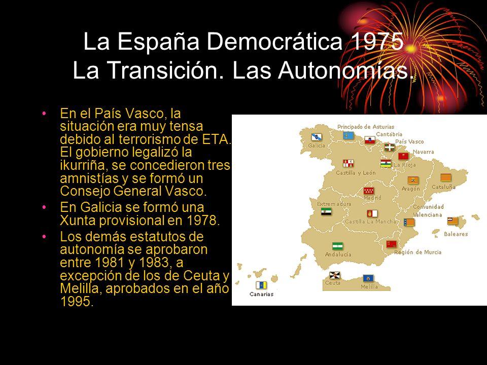 La España Democrática 1975 La Transición. Las Autonomías. En el País Vasco, la situación era muy tensa debido al terrorismo de ETA. El gobierno legali