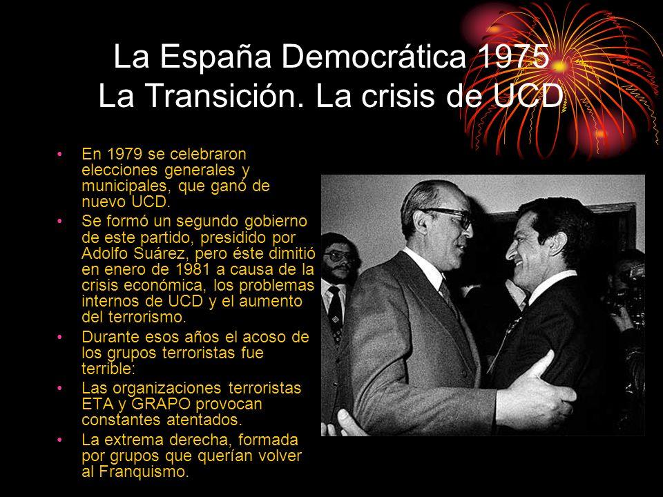 La España Democrática 1975 La Transición. La crisis de UCD En 1979 se celebraron elecciones generales y municipales, que ganó de nuevo UCD. Se formó u