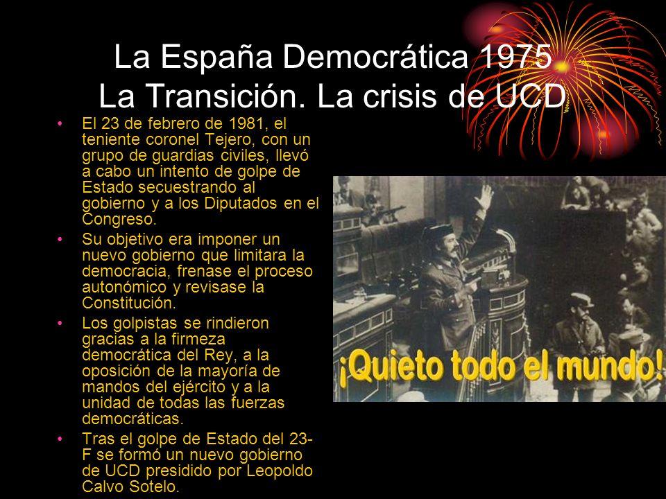 La España Democrática 1975 La Transición. La crisis de UCD El 23 de febrero de 1981, el teniente coronel Tejero, con un grupo de guardias civiles, lle