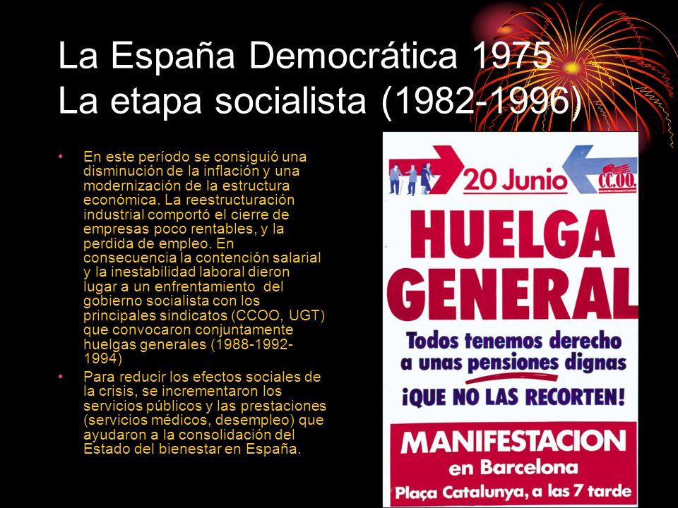 La España Democrática 1975 La etapa socialista (1982-1996) En este período se consiguió una disminución de la inflación y una modernización de la estr