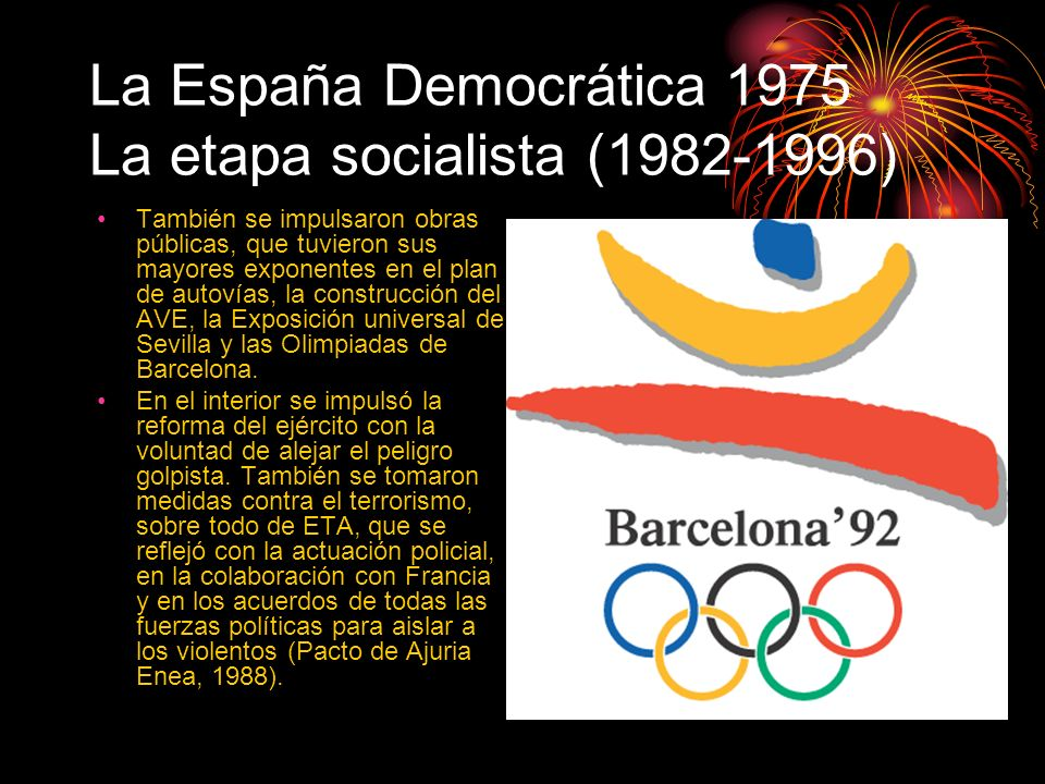 La España Democrática 1975 La etapa socialista (1982-1996) También se impulsaron obras públicas, que tuvieron sus mayores exponentes en el plan de aut