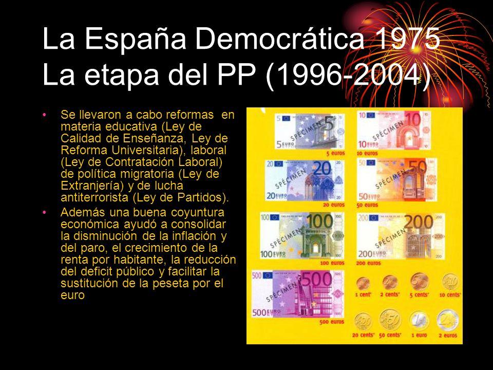 La España Democrática 1975 La etapa del PP (1996-2004) Se llevaron a cabo reformas en materia educativa (Ley de Calidad de Enseñanza, Ley de Reforma U