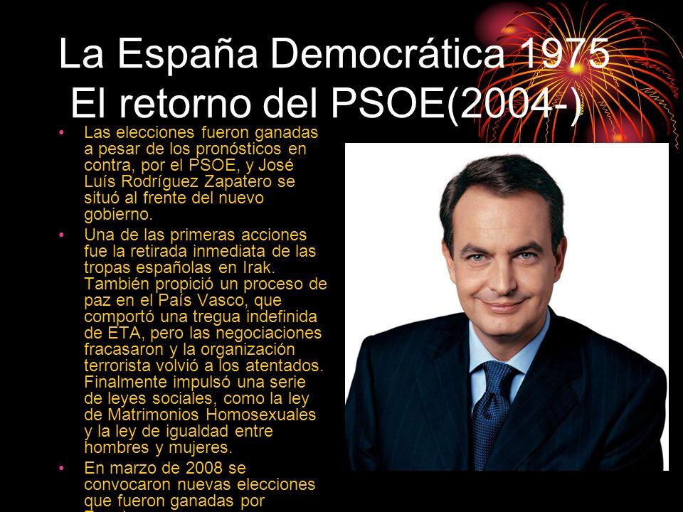 La España Democrática 1975 El retorno del PSOE(2004-) Las elecciones fueron ganadas a pesar de los pronósticos en contra, por el PSOE, y José Luís Rod