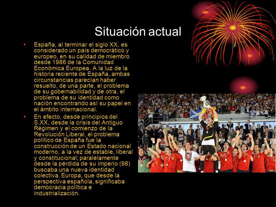 Situación actual España, al terminar el siglo XX, es considerado un país democrático y europeo, en su calidad de miembro desde 1986 de la Comunidad Ec