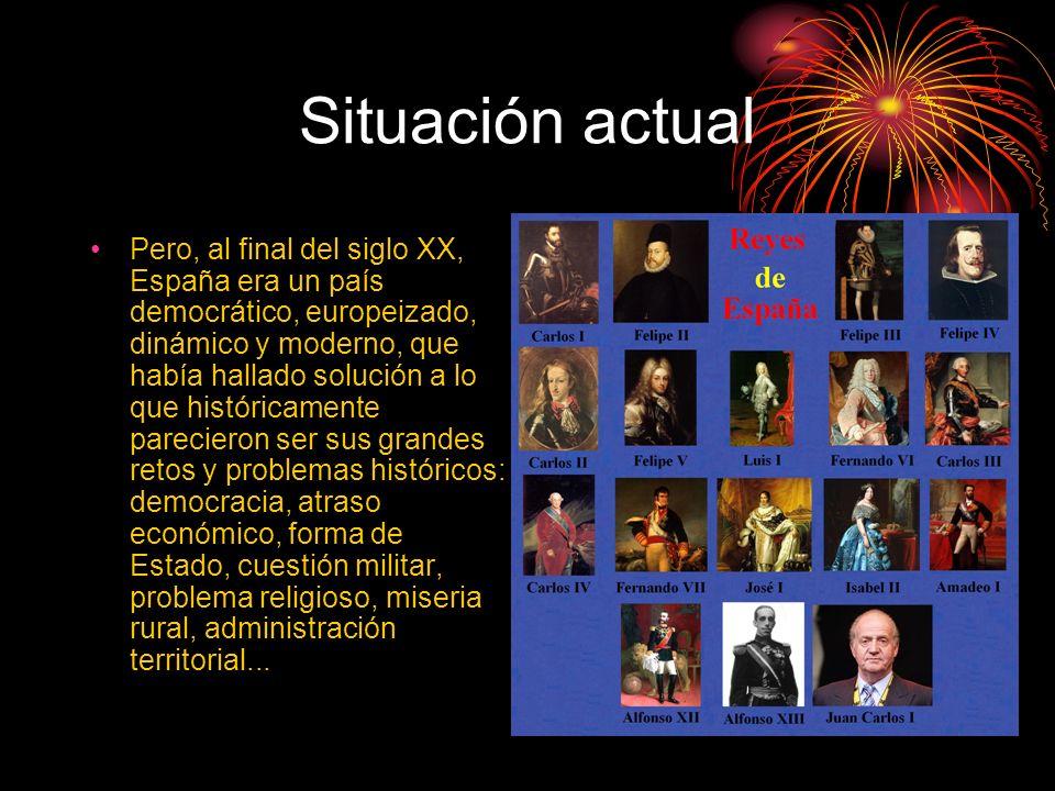 Situación actual Pero, al final del siglo XX, España era un país democrático, europeizado, dinámico y moderno, que había hallado solución a lo que his