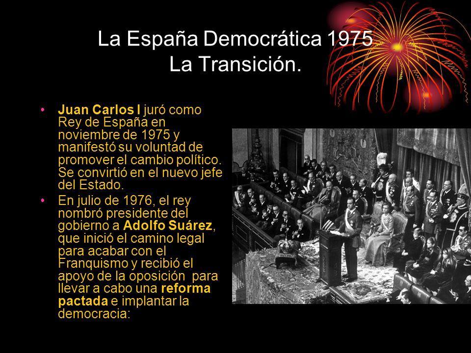 La España Democrática 1975 La Transición. Juan Carlos I juró como Rey de España en noviembre de 1975 y manifestó su voluntad de promover el cambio pol