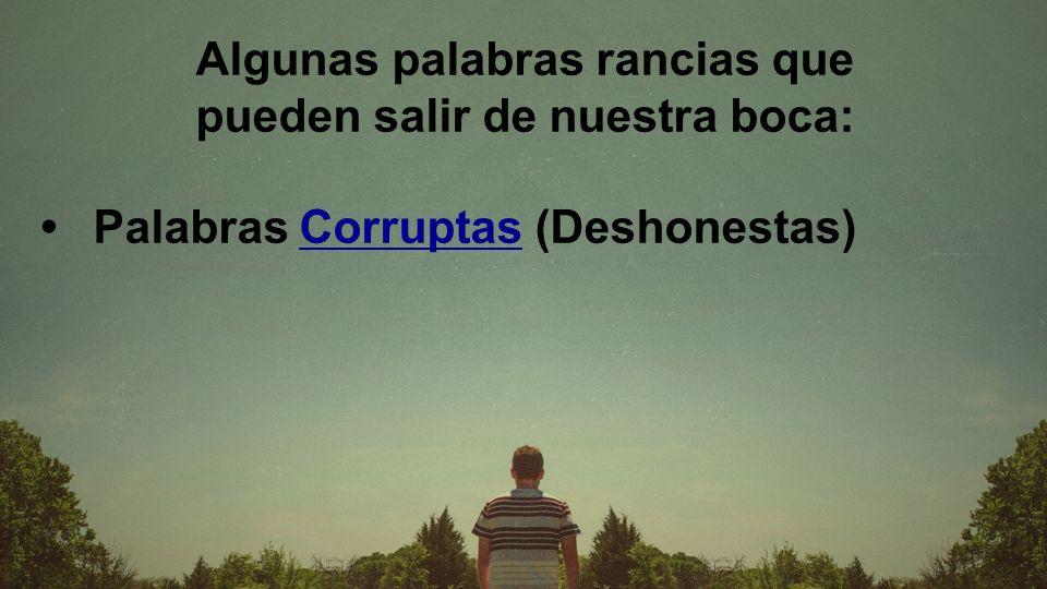 Algunas palabras rancias que pueden salir de nuestra boca: Palabras Corruptas (Deshonestas)