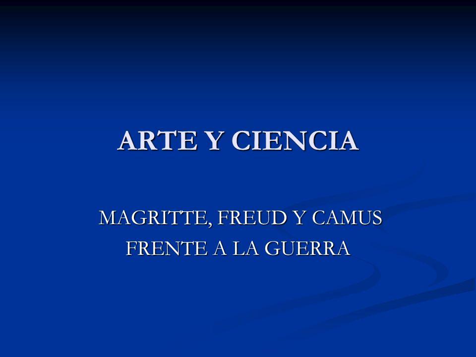 ARTE Y CIENCIA MAGRITTE, FREUD Y CAMUS MAGRITTE, FREUD Y CAMUS FRENTE A LA GUERRA