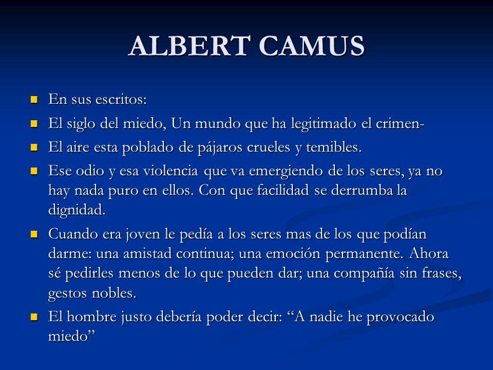 ALBERT CAMUS En sus escritos: En sus escritos: El siglo del miedo, Un mundo que ha legitimado el crimen- El siglo del miedo, Un mundo que ha legitimad