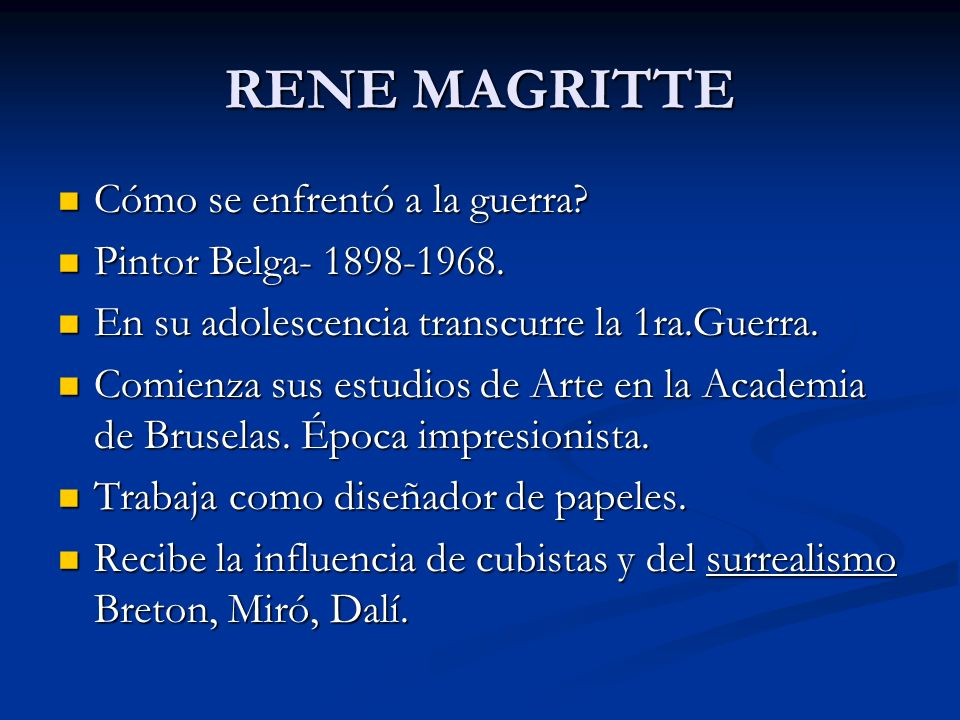 RENE MAGRITTE Cómo se enfrentó a la guerra? Cómo se enfrentó a la guerra? Pintor Belga- 1898-1968. Pintor Belga- 1898-1968. En su adolescencia transcu