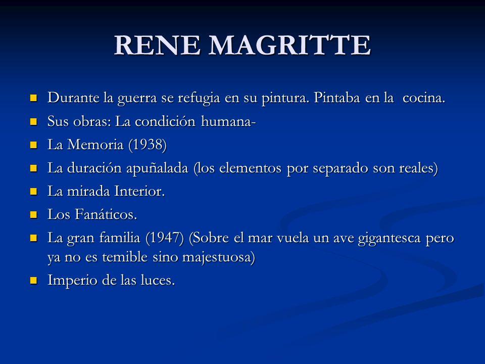 RENE MAGRITTE Durante la guerra se refugia en su pintura. Pintaba en la cocina. Durante la guerra se refugia en su pintura. Pintaba en la cocina. Sus