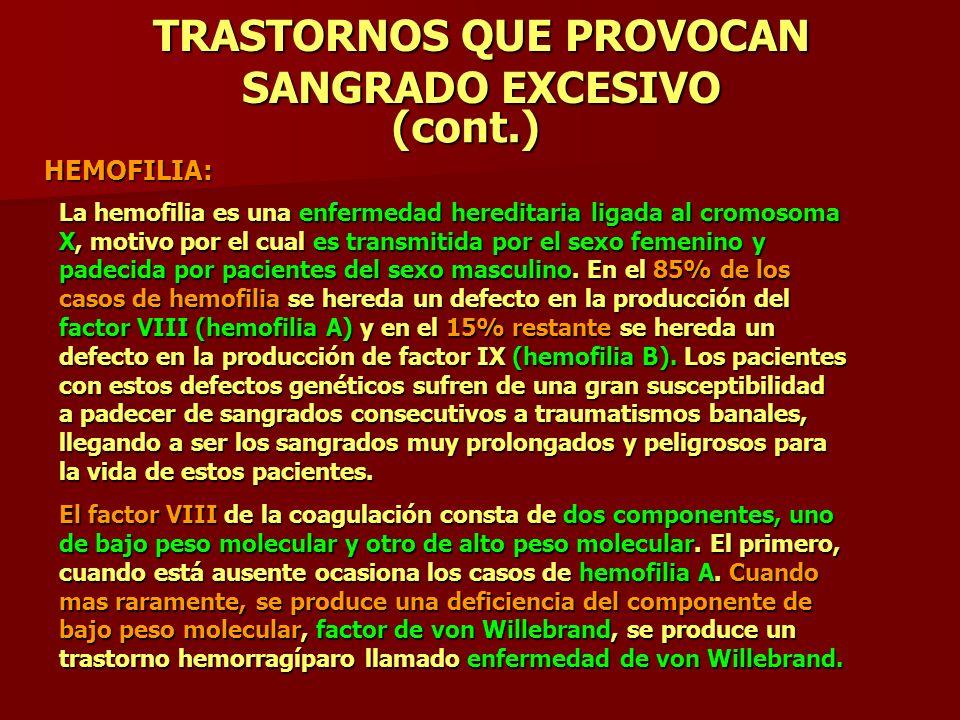 TRASTORNOS QUE PROVOCAN SANGRADO EXCESIVO (cont.) HEMOFILIA: La hemofilia es una enfermedad hereditaria ligada al cromosoma X, motivo por el cual es t