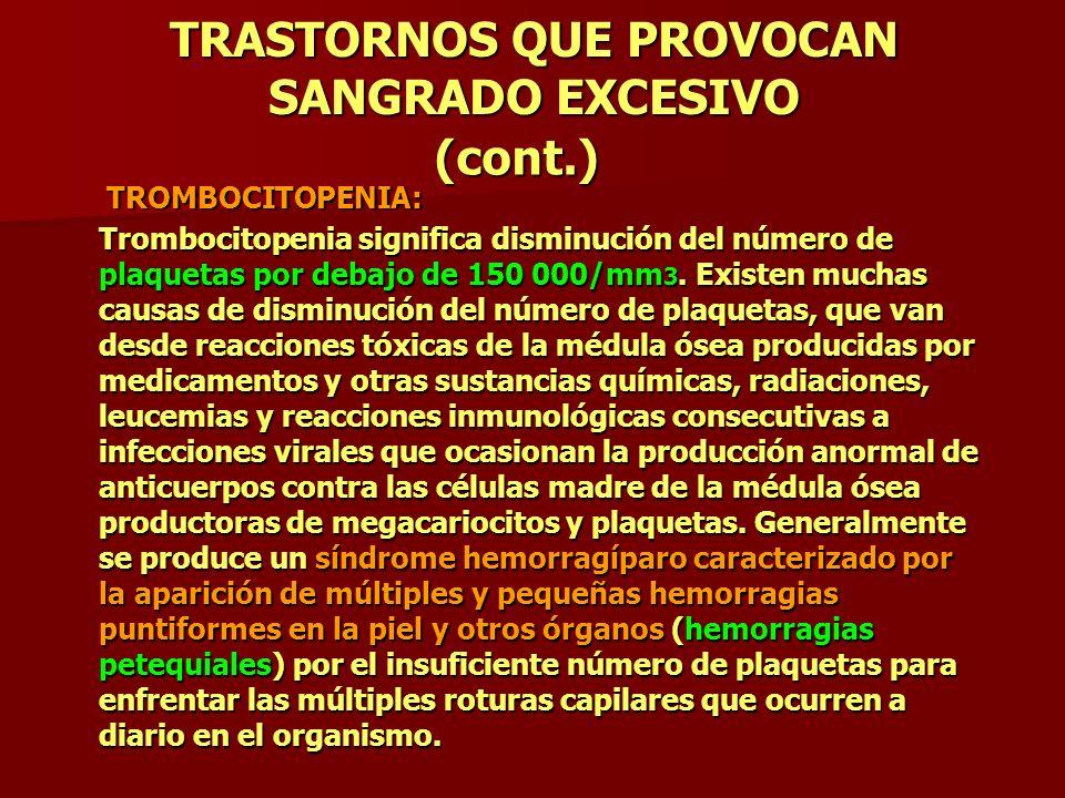 TRASTORNOS QUE PROVOCAN SANGRADO EXCESIVO (cont.) TROMBOCITOPENIA: Trombocitopenia significa disminución del número de plaquetas por debajo de 150 000