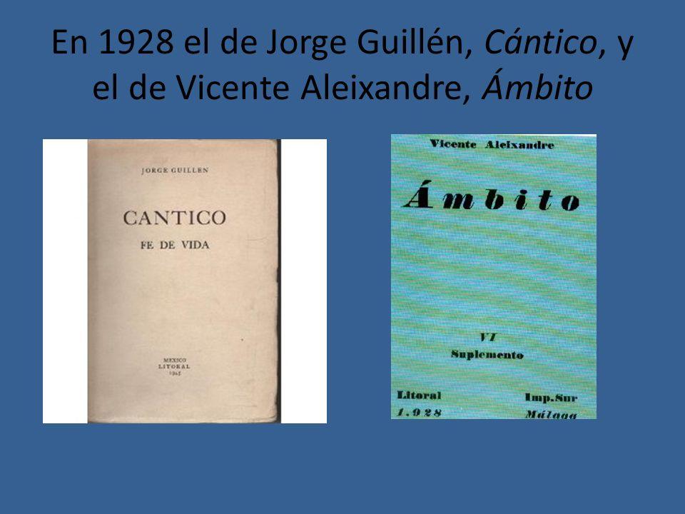 En 1928 el de Jorge Guillén, Cántico, y el de Vicente Aleixandre, Ámbito