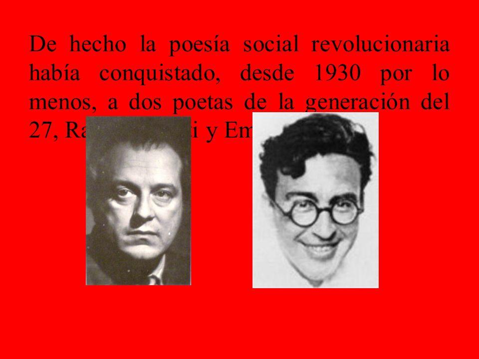 De hecho la poesía social revolucionaria había conquistado, desde 1930 por lo menos, a dos poetas de la generación del 27, Rafael Alberti y Emilio Pra