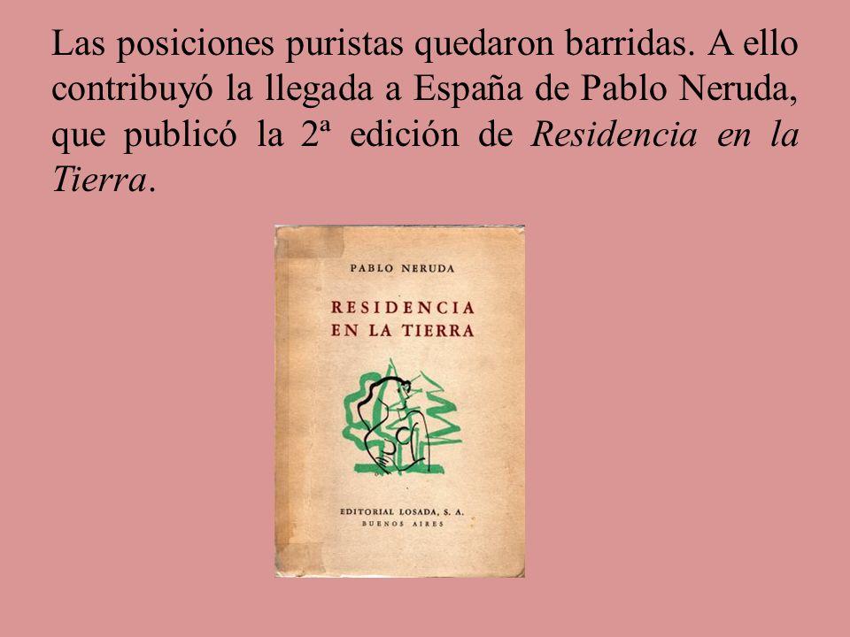Las posiciones puristas quedaron barridas. A ello contribuyó la llegada a España de Pablo Neruda, que publicó la 2ª edición de Residencia en la Tierra