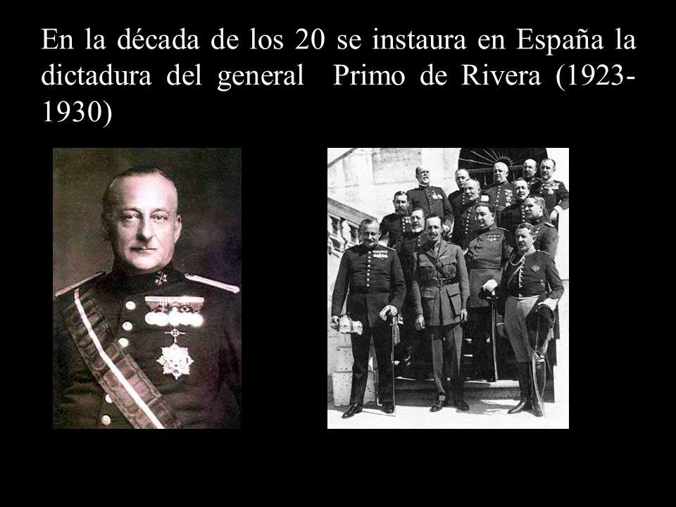 En la década de los 20 se instaura en España la dictadura del general Primo de Rivera (1923- 1930)
