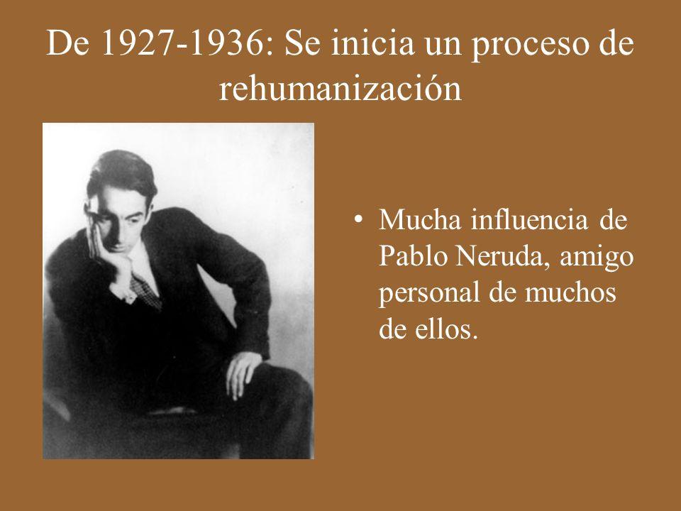 De 1927-1936: Se inicia un proceso de rehumanización Mucha influencia de Pablo Neruda, amigo personal de muchos de ellos.
