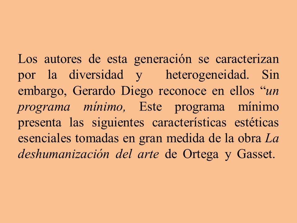 Los autores de esta generación se caracterizan por la diversidad y heterogeneidad. Sin embargo, Gerardo Diego reconoce en ellos un programa mínimo, Es