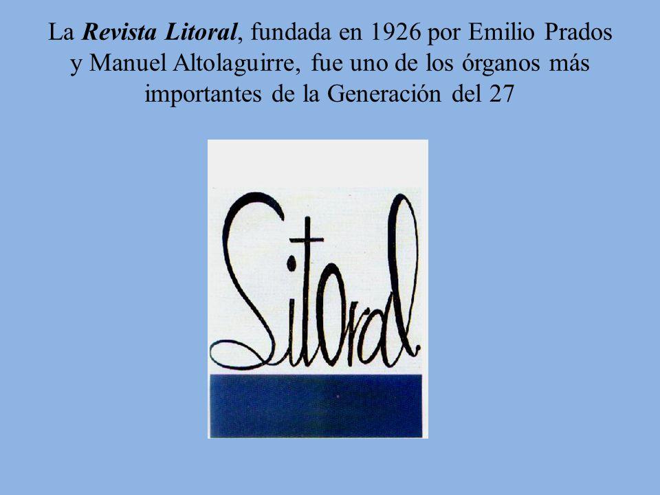 La Revista Litoral, fundada en 1926 por Emilio Prados y Manuel Altolaguirre, fue uno de los órganos más importantes de la Generación del 27