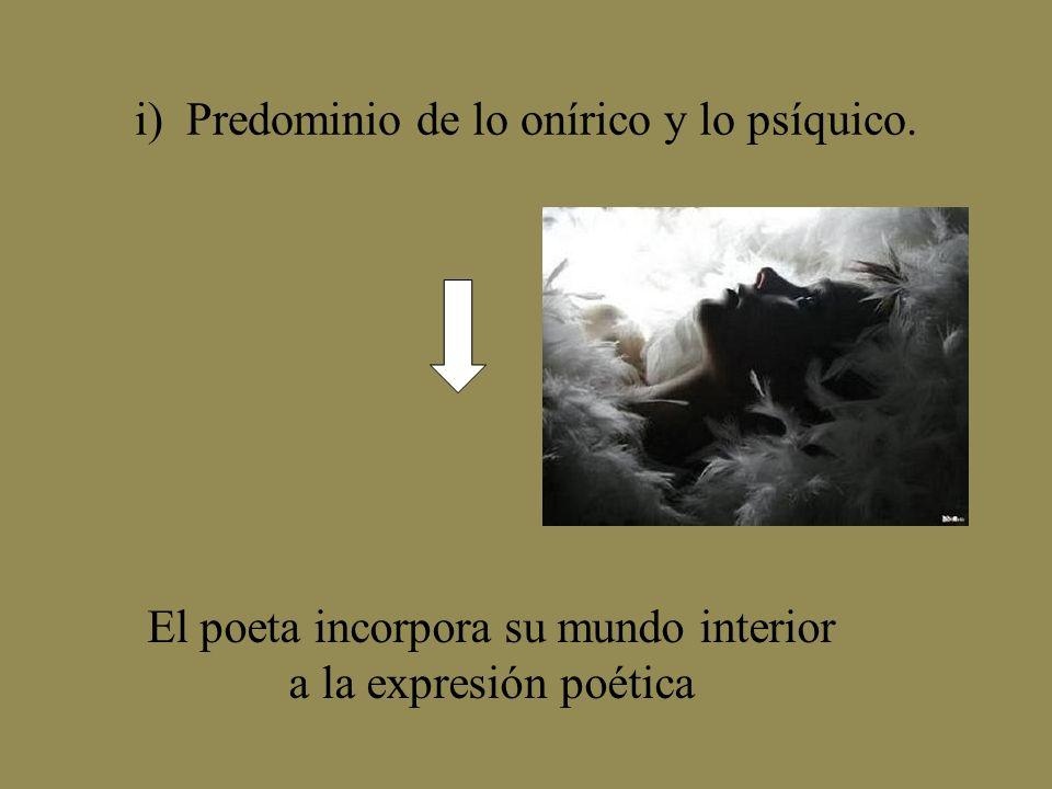 i) Predominio de lo onírico y lo psíquico. El poeta incorpora su mundo interior a la expresión poética