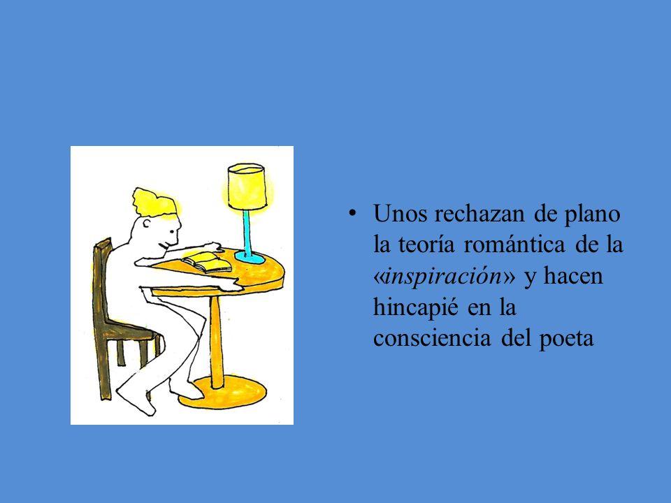 Unos rechazan de plano la teoría romántica de la «inspiración» y hacen hincapié en la consciencia del poeta