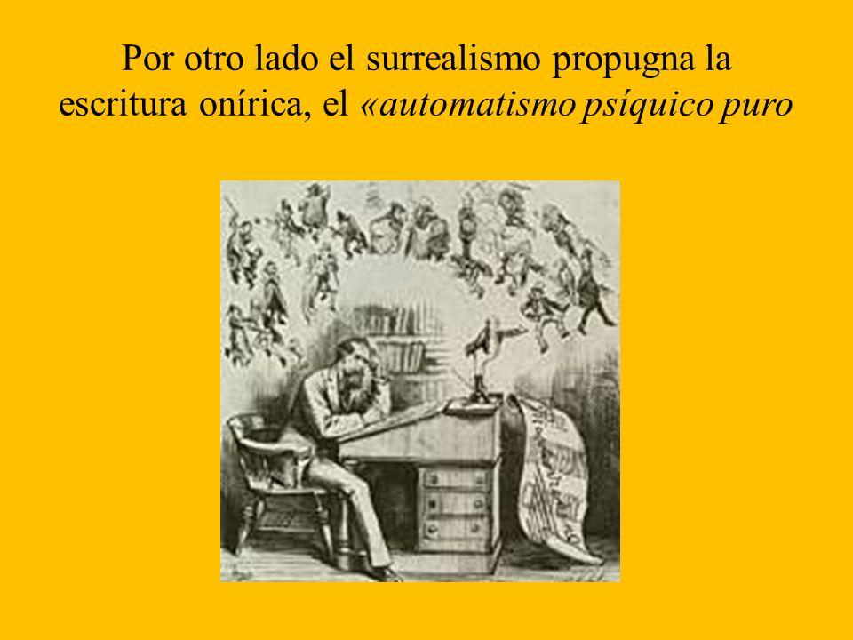 Por otro lado el surrealismo propugna la escritura onírica, el «automatismo psíquico puro