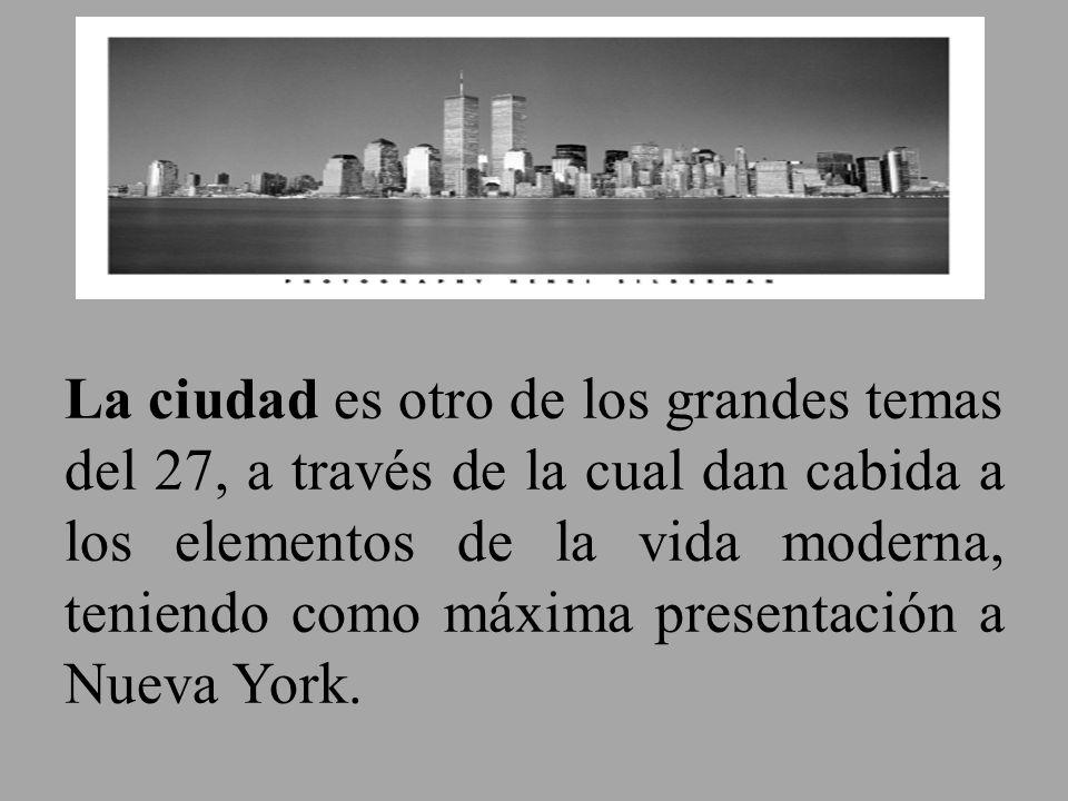 La ciudad es otro de los grandes temas del 27, a través de la cual dan cabida a los elementos de la vida moderna, teniendo como máxima presentación a