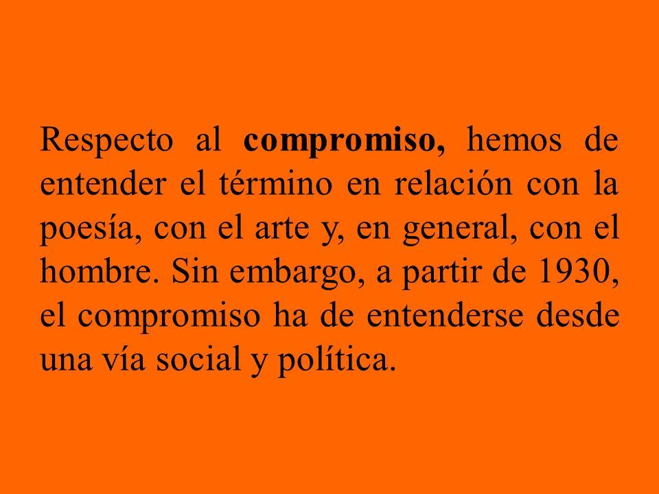 Respecto al compromiso, hemos de entender el término en relación con la poesía, con el arte y, en general, con el hombre. Sin embargo, a partir de 193